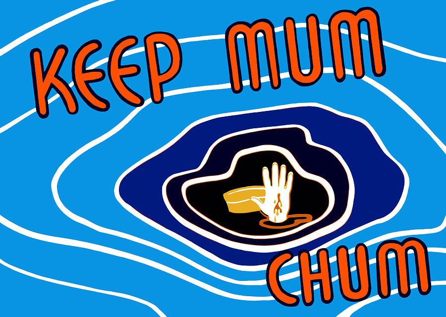 Keep Mum Chum Mixed Media