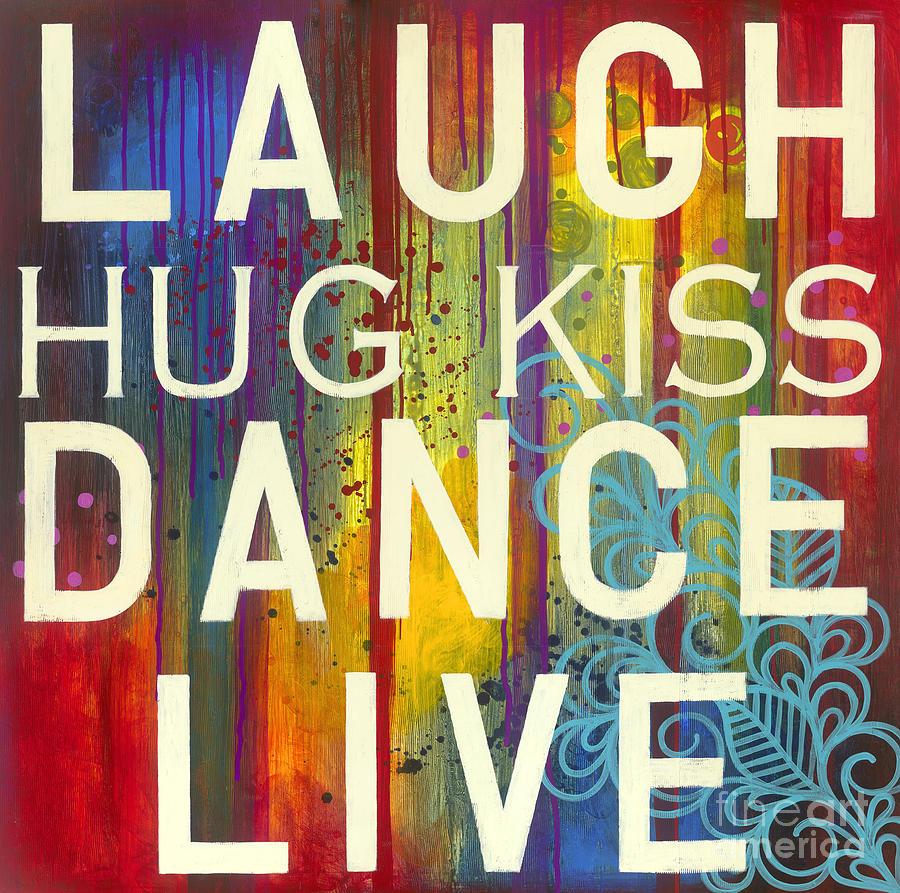 Laugh Painting - Laugh Hug Kiss Dance Live by Carla Bank