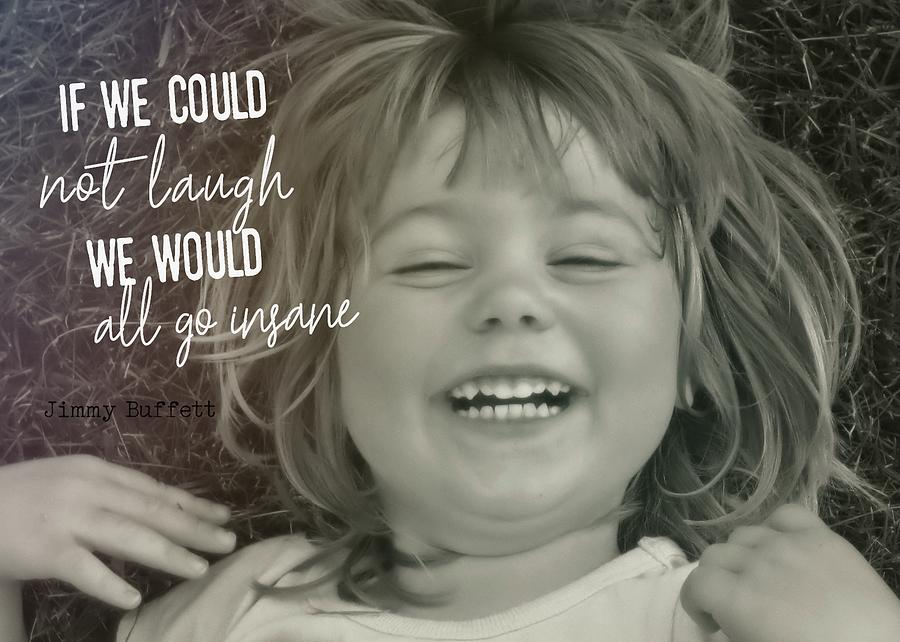 Laugh Photograph - Laugh Quote by JAMART Photography
