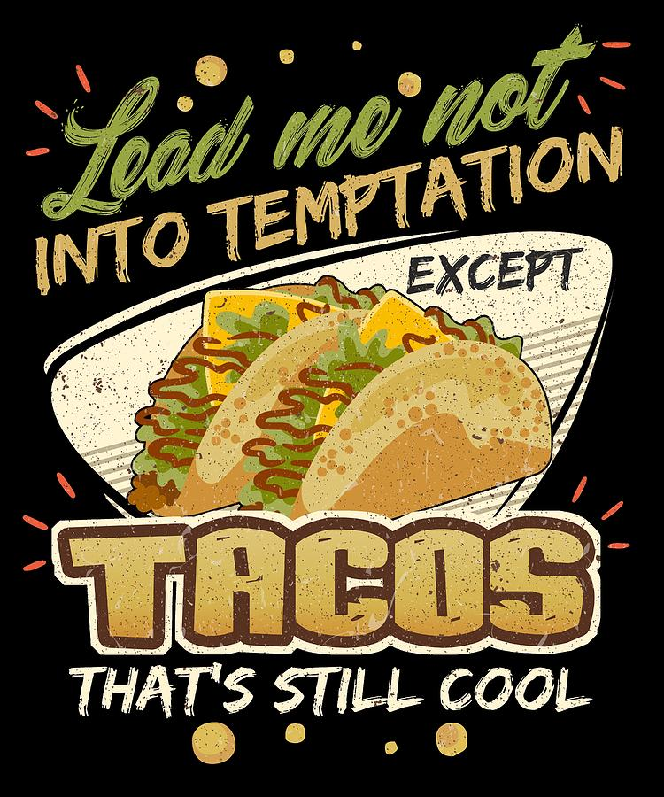 Cooking Digital Art - Lead Me Not Into Temptation Except Tacos Thats Still Cool by Orange Pieces