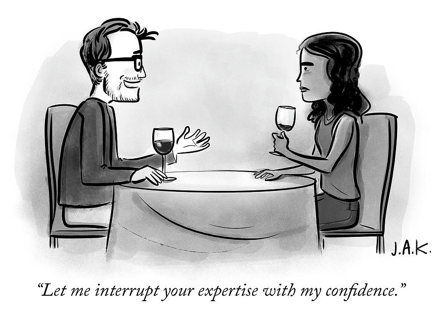 Let Me Interrupt Your Expertise With My Confidence Drawing by Jason Adam Katzenstein