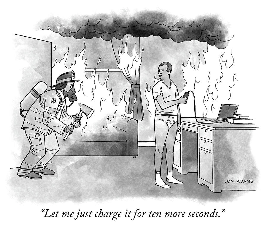 Let me just charge it for ten more seconds Drawing by Jon Adams