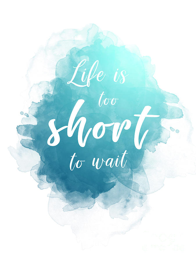 Lettering Life Is Too Short To Wait Painting By Pablo Romero
