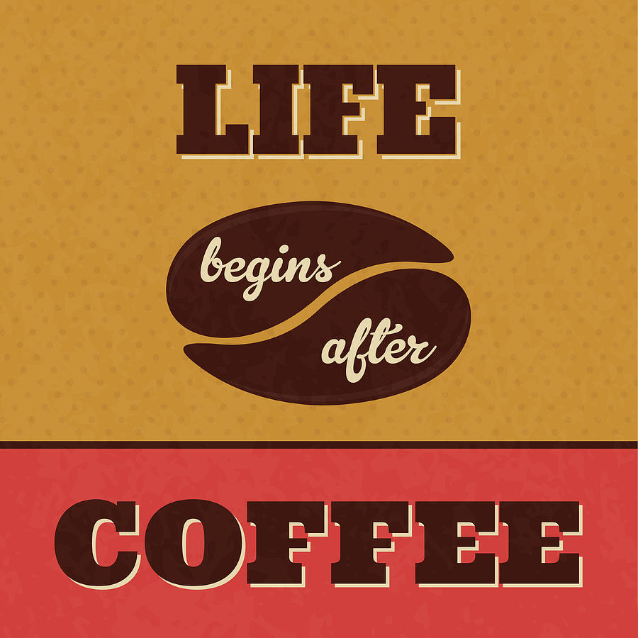 Motivation Digital Art - Life Begins After Coffee by Naxart Studio