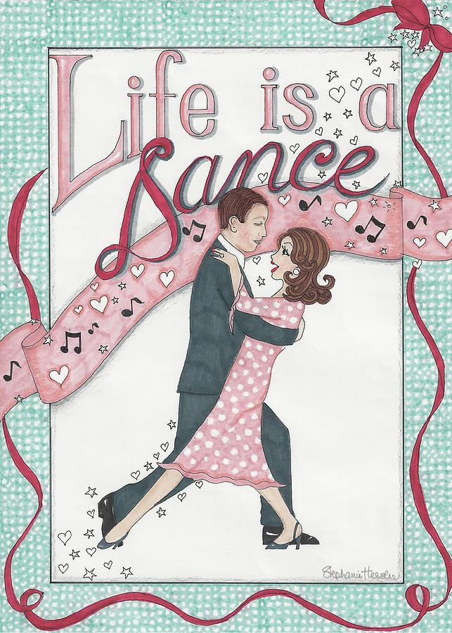 Life Is A Dance by Stephanie Hessler