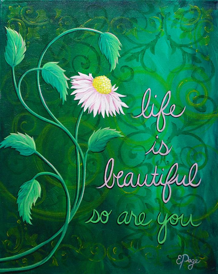 Love Painting - Life Is Beautiful, So Are You by Emily Page