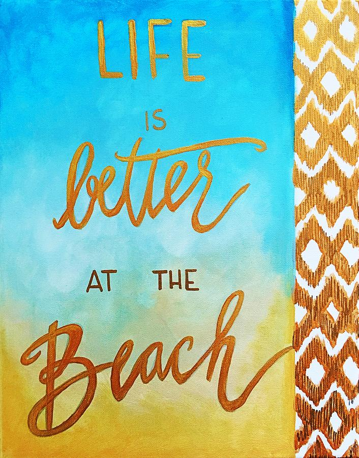 Beach Quote | Life Is Better At The Beach Quote Art Painting Painting By Jevie Stegner