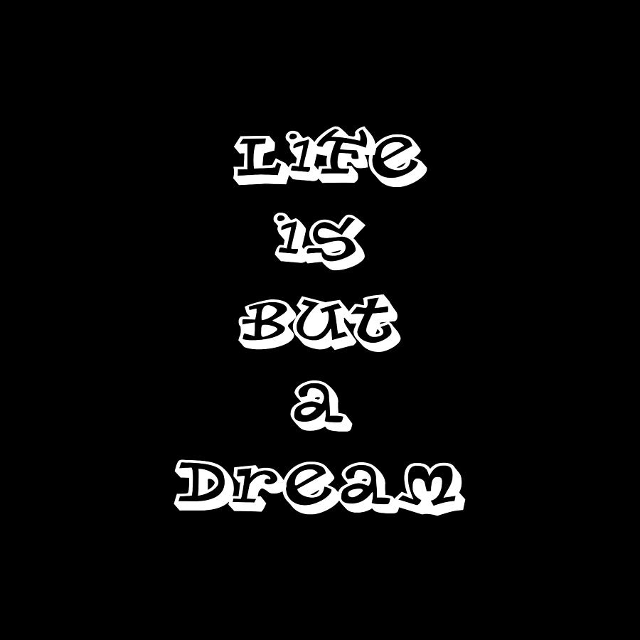 Life is But a Dream by Ai P Nilson