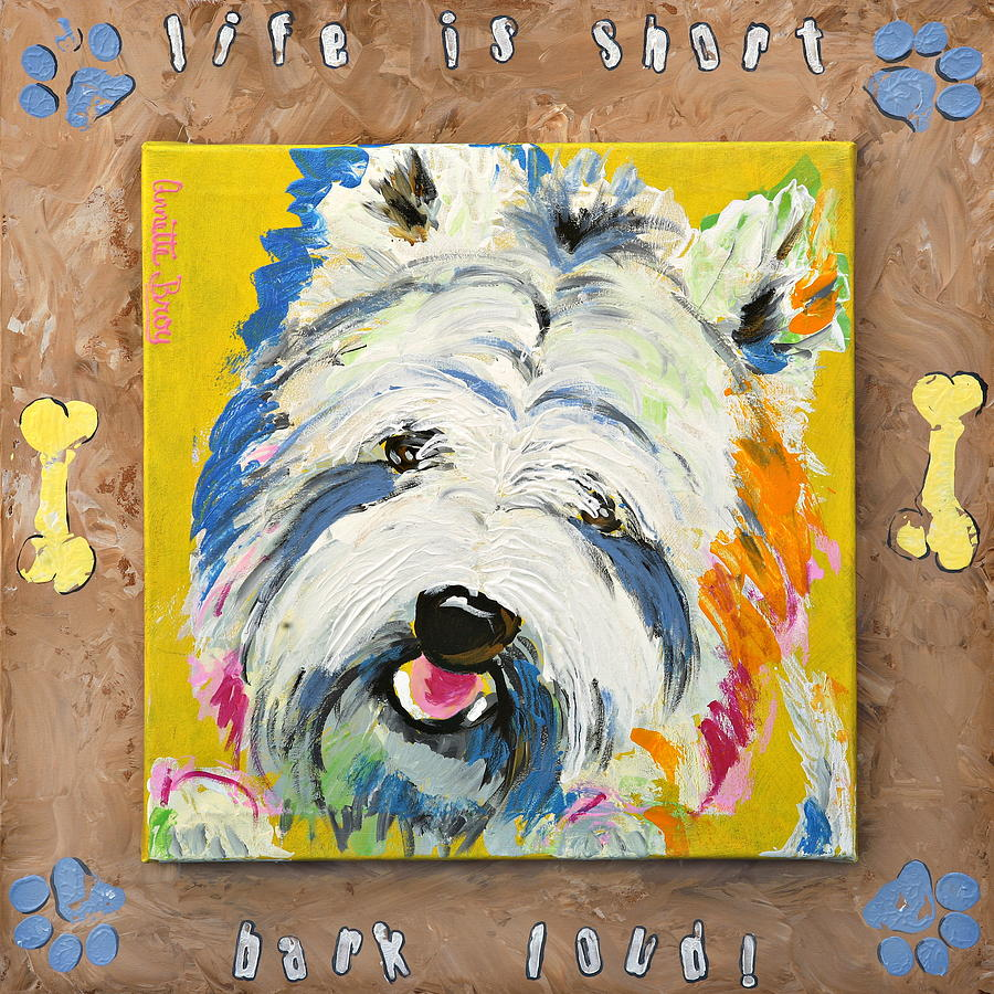 Dog Painting - Life Is Short by Annette Broy