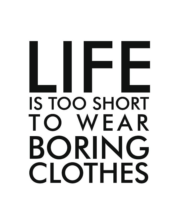 Life Is Too Short To Wear Boring Clothes Minimalist Print