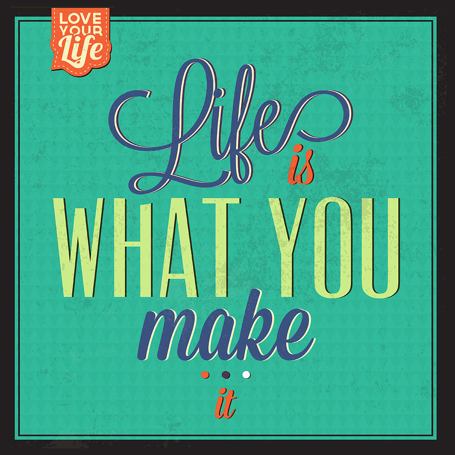 Motivation Digital Art - Life Is What You Make It by Naxart Studio