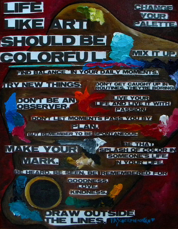 Life Painting - Life Should Be Colorful by Patti Schermerhorn
