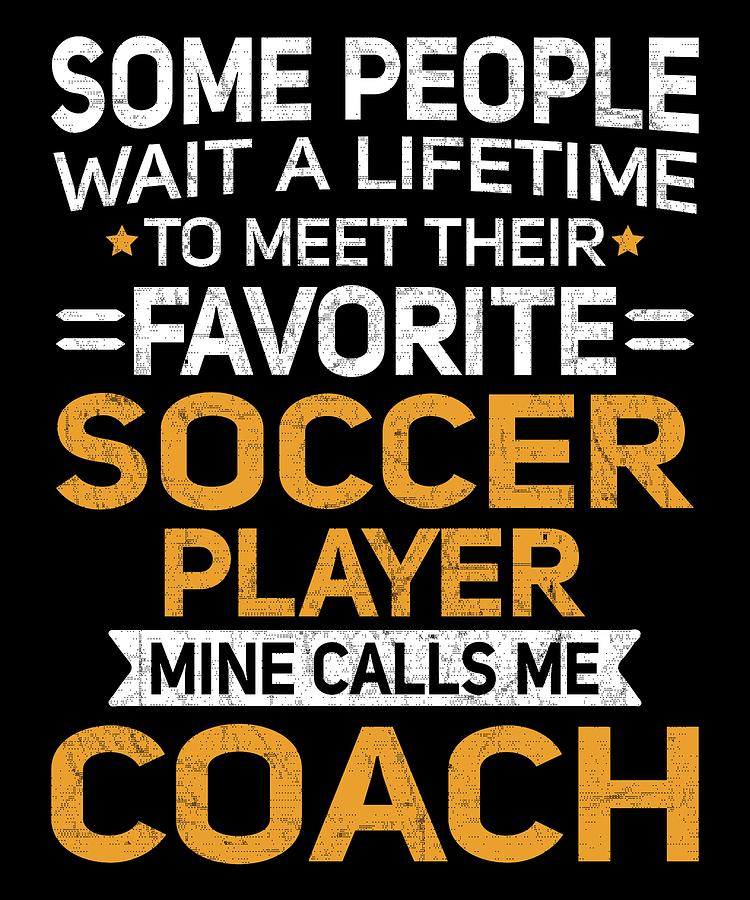 25a7ece0a Lifetime To Meet Fave Soccer Player Calls Me Coach T Shirt. Lifetime to Meet  My Favourite ...