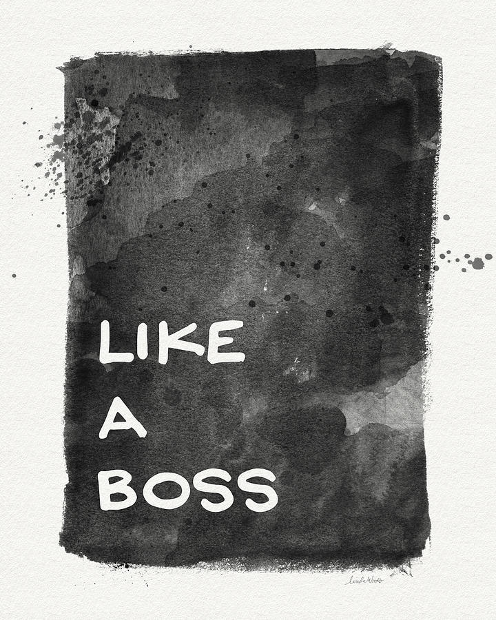 Like A Boss Painting - Like A Boss- Black And White Art By Linda Woods by Linda Woods
