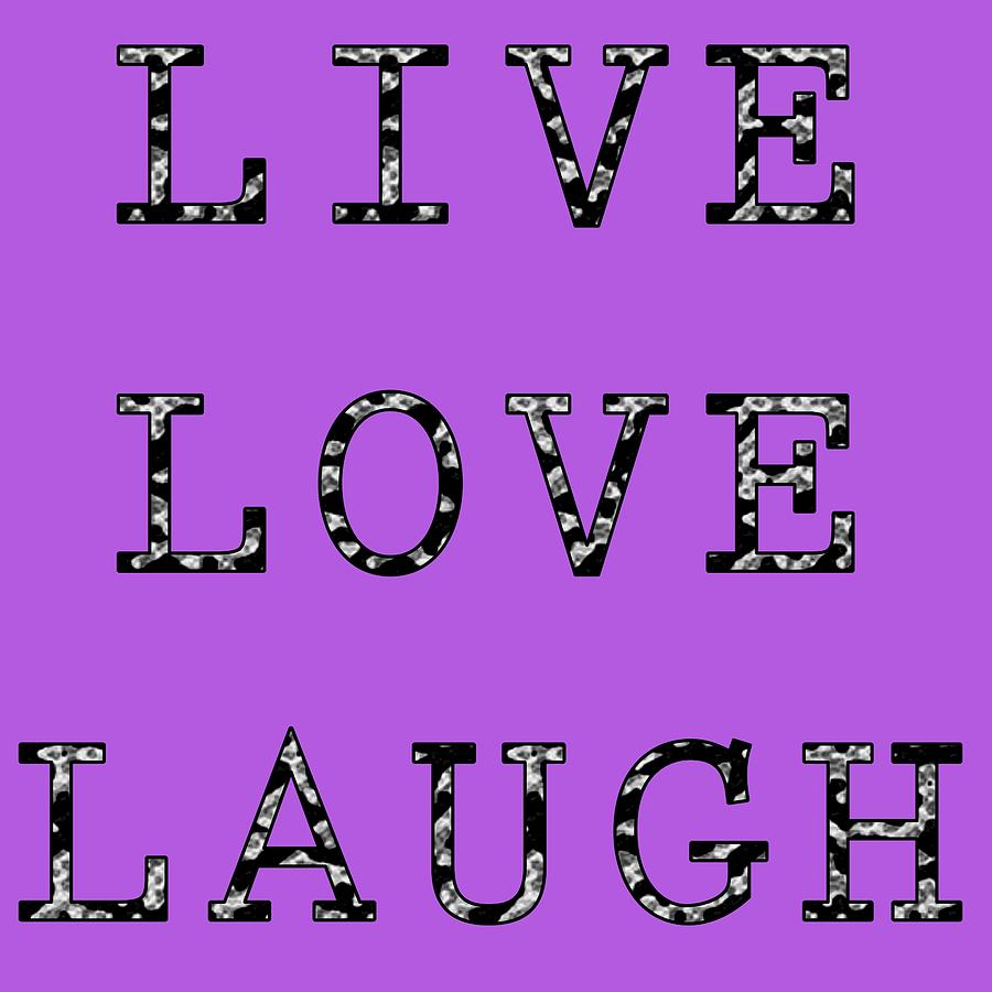 Live Digital Art - Live Love Laugh by Jennifer Hotai