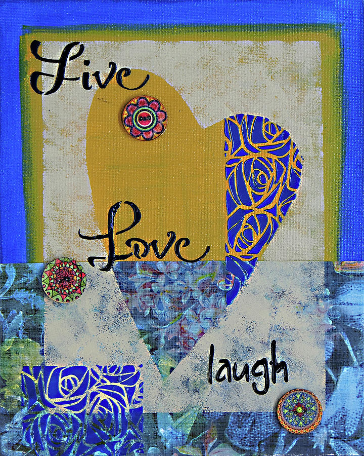 Live Love Laugh by Wendy Provins