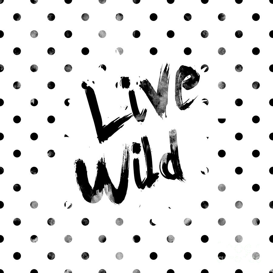 Live Digital Art - Live Wild by Pati Photography