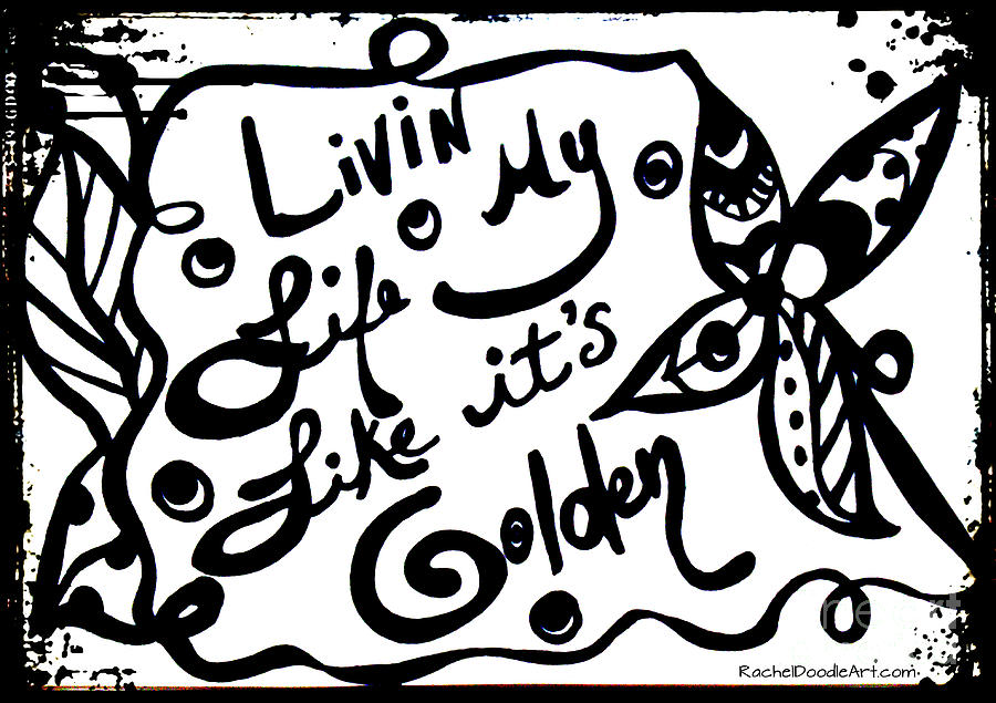 Doodle Drawing - Livin My Life Like Its Golden by Rachel Maynard