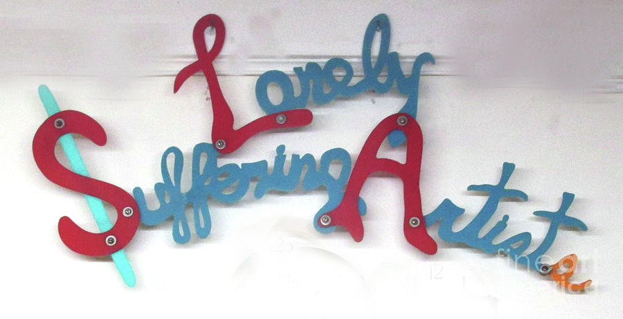 Sign Sculpture - Lonely Suffering Artists  by Bill Czappa