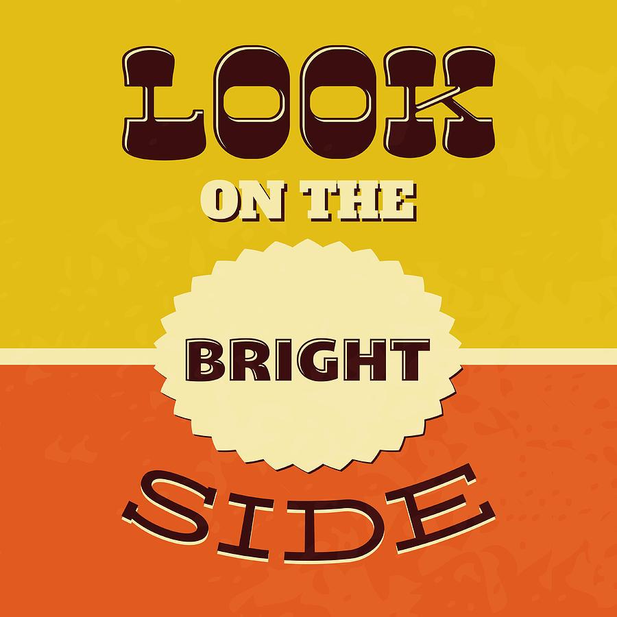 Motivational Digital Art - Look On The Bright Side by Naxart Studio
