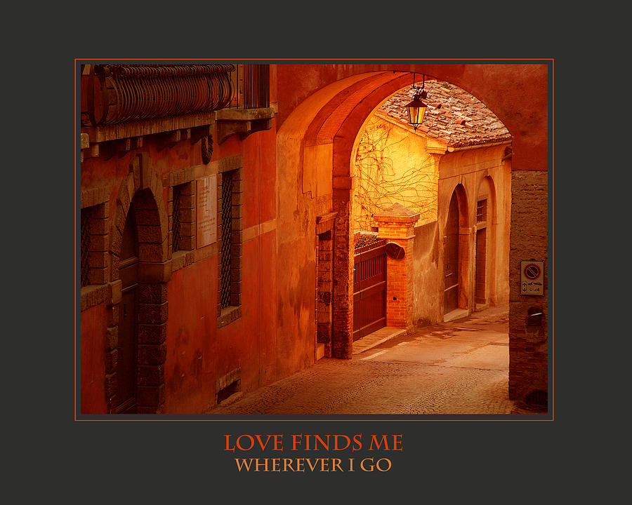 Motivational Photograph - Love Finds Me Wherever I Go by Donna Corless