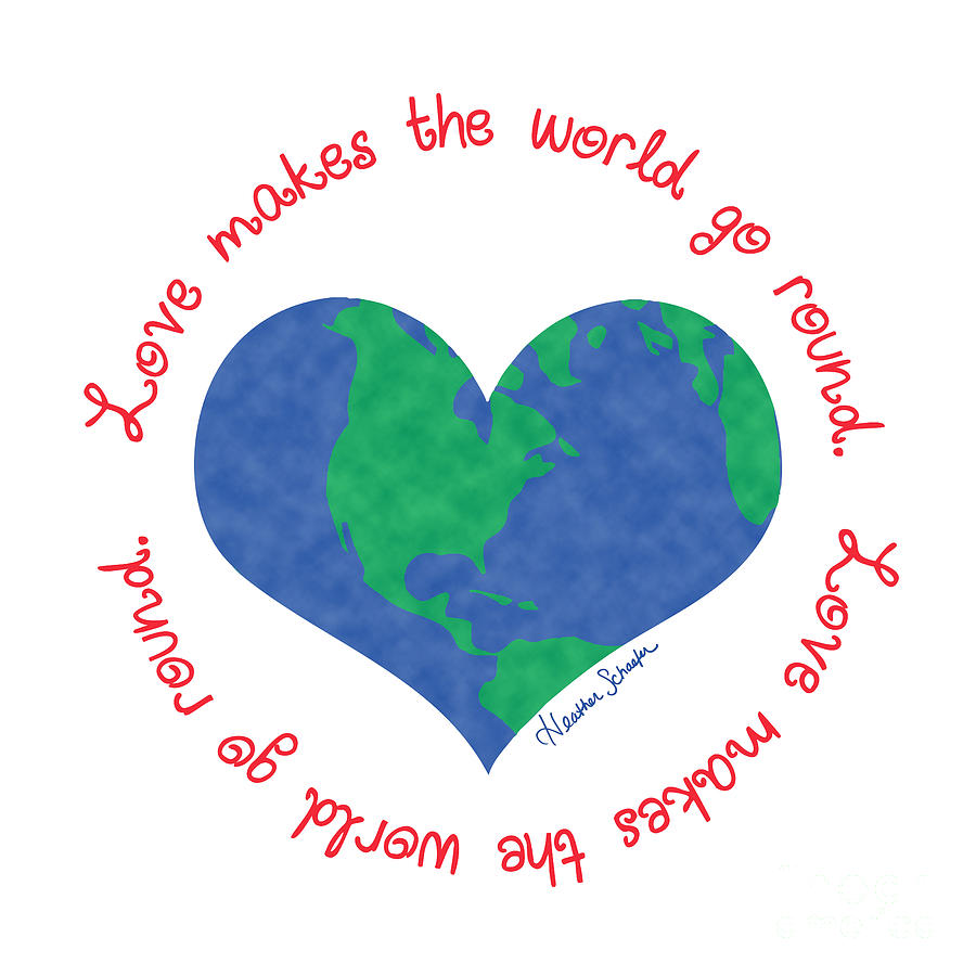 Love Makes The World Go Round by Heather Schaefer