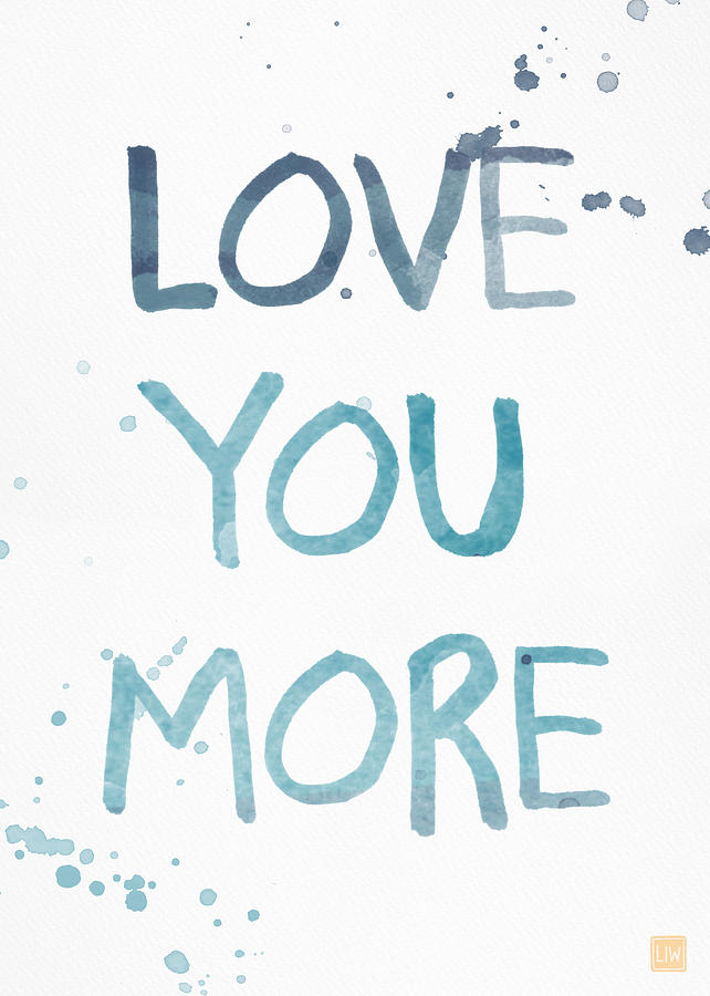 Love You More Painting - Love You More- watercolor art by Linda Woods