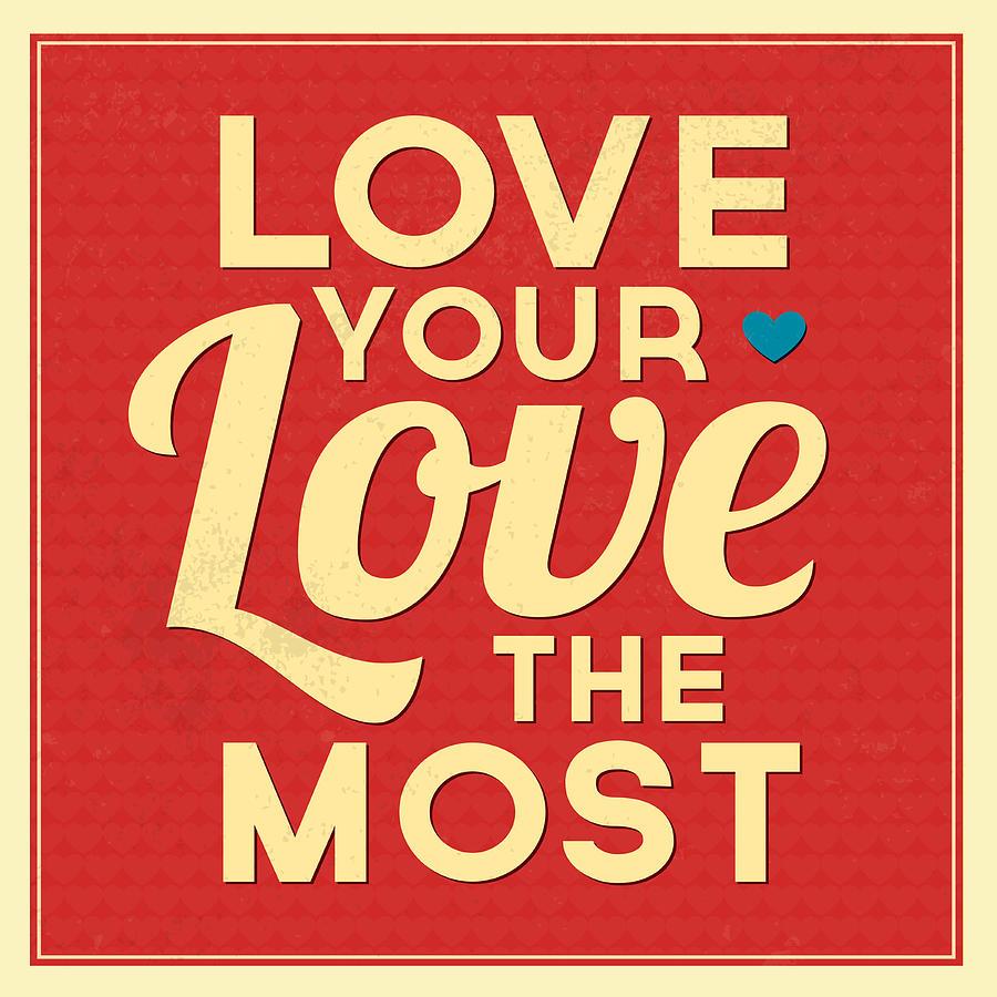 Motivation Digital Art - Love Your Love The Most by Naxart Studio