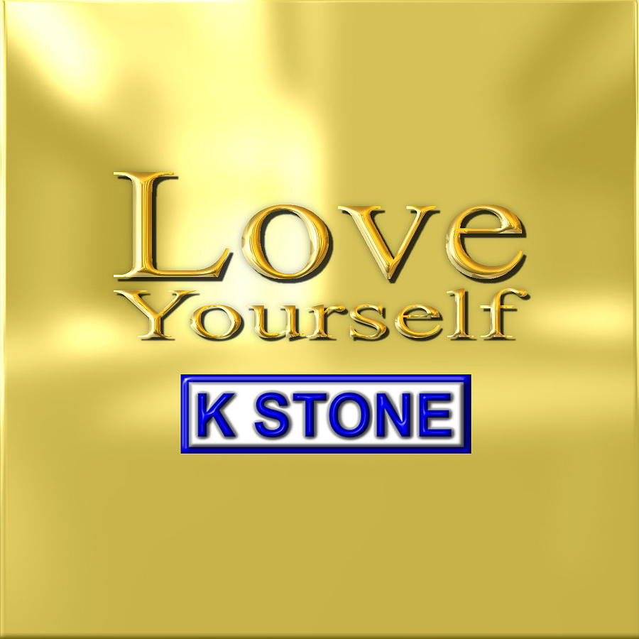 K Stone Digital Art - Love Yourself by K STONE UK Music Producer