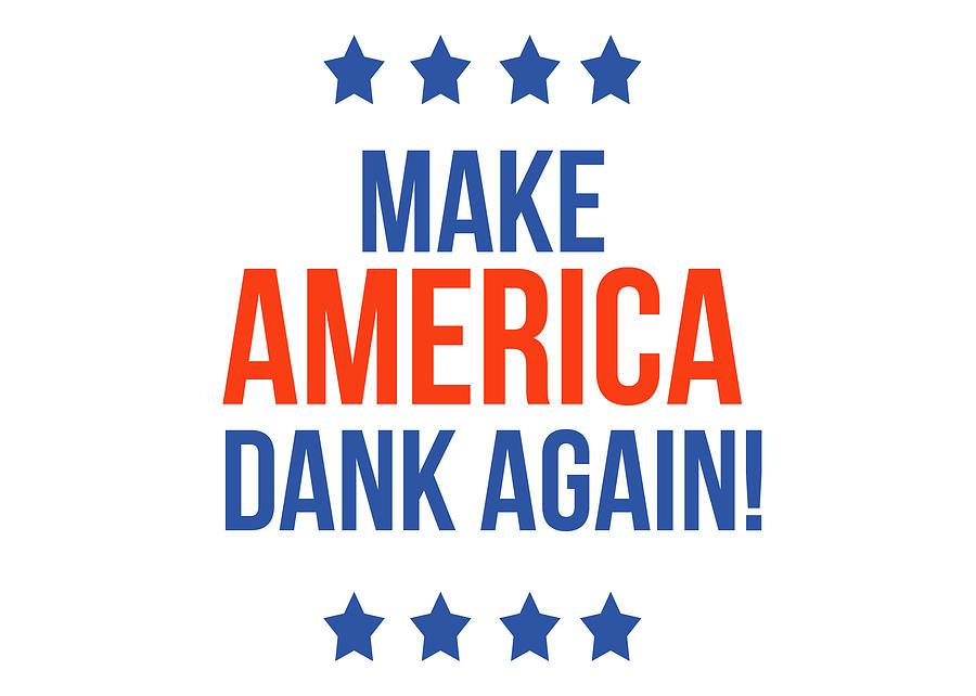Dank Digital Art - Make America Dank Again- Art by Linda Woods by Linda Woods