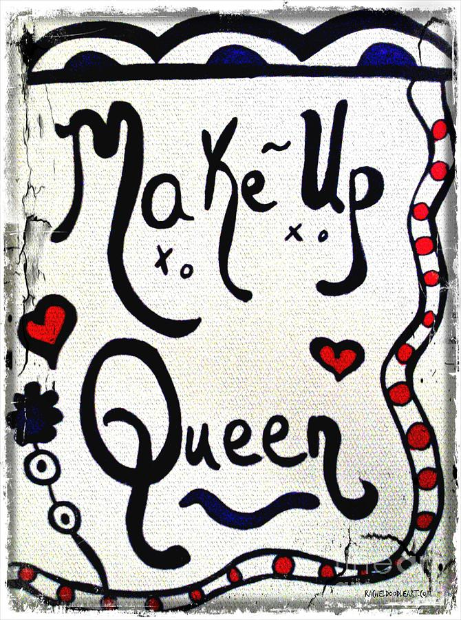 Doodle Drawing - Make-up Queen by Rachel Maynard