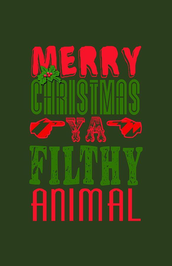 Merry Christmas Ya Filthy Animal Digital Art By Scarebaby
