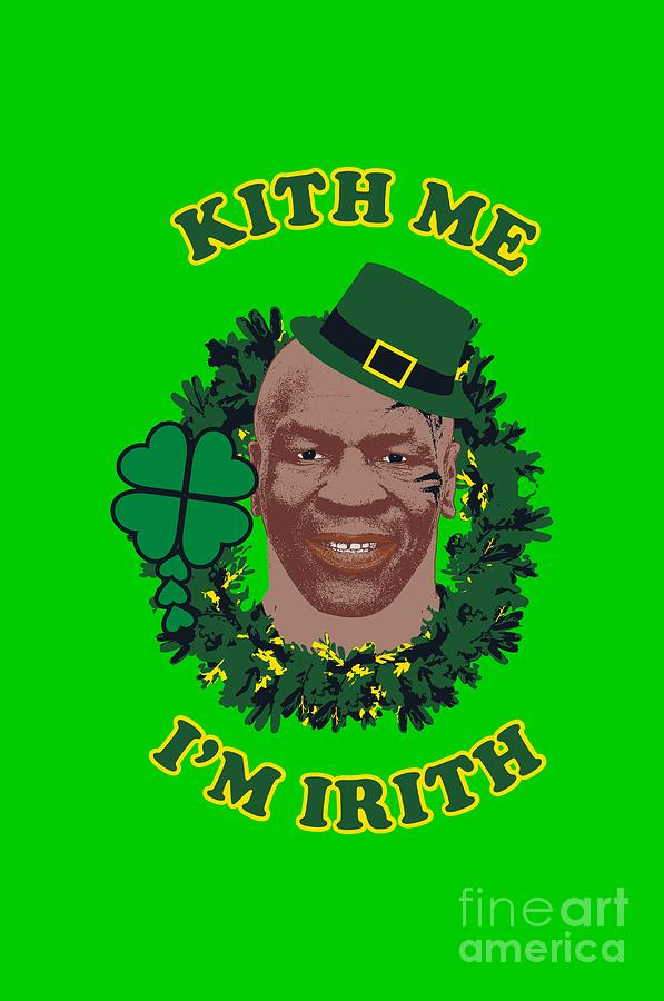 Mike Tyson Funny St Patricks Day Design Kith Me Im Irith Digital Art