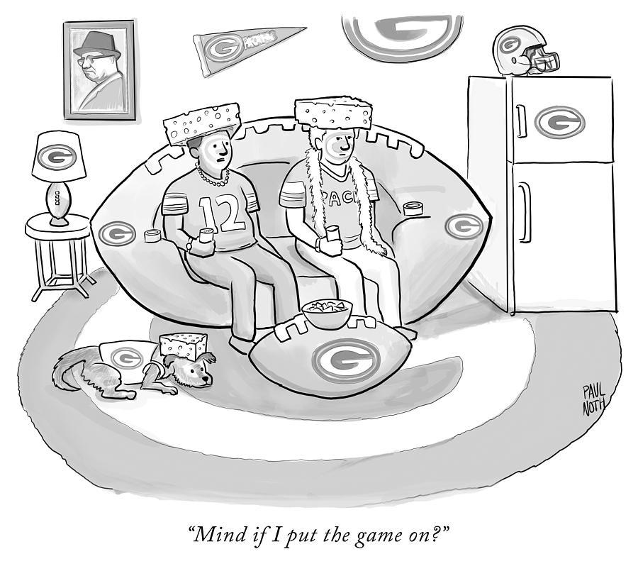 Mind if I put the game on Drawing by Paul Noth