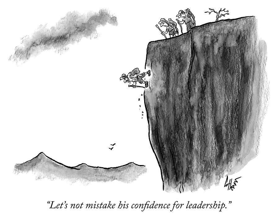 Mistaking confidence for leadership Drawing by Frank Cotham