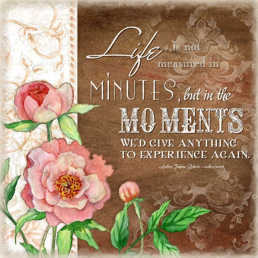 Life Painting - Moments by Audrey Jeanne Roberts