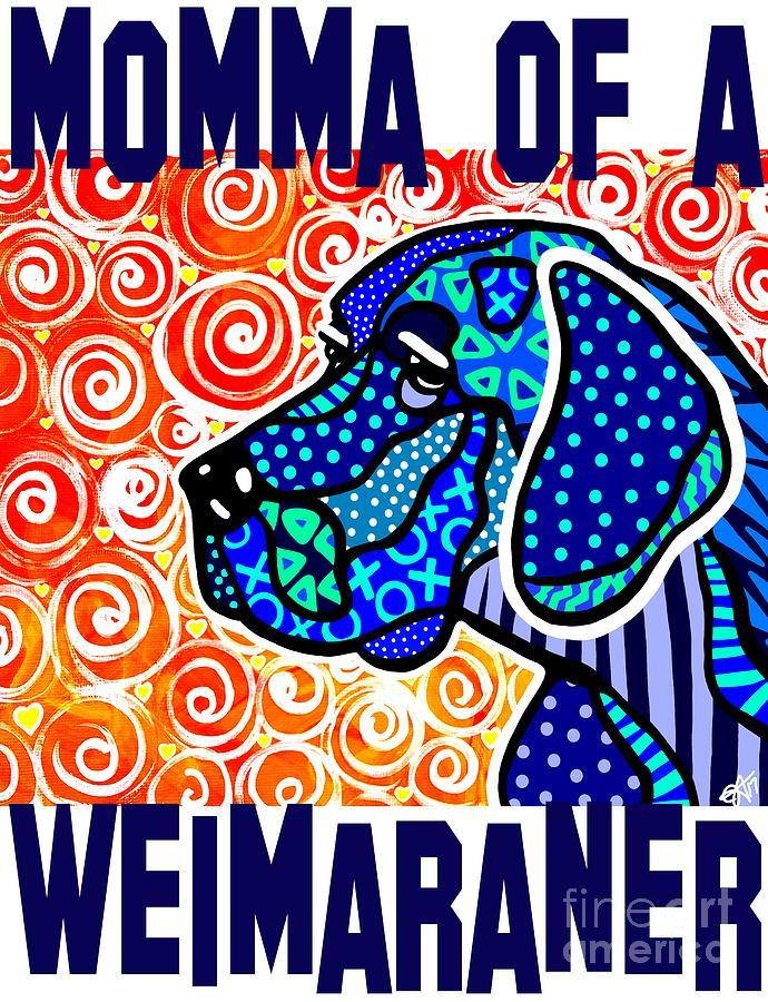 Momma Of A Weimaraner Dog Dogs Puppy Weimaraners  by Jackie Carpenter