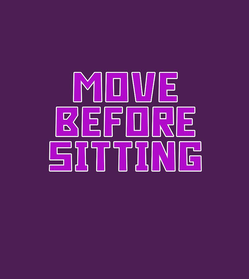 Move Digital Art - Move Before Sitting by Gazz Wood