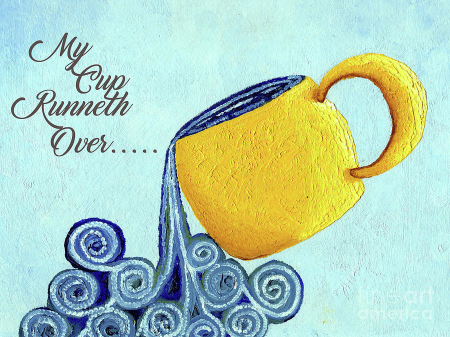 my cup runneth over painting by merlene guadalupe rh fineartamerica com my cup runneth over with love my cup runneth over scripture