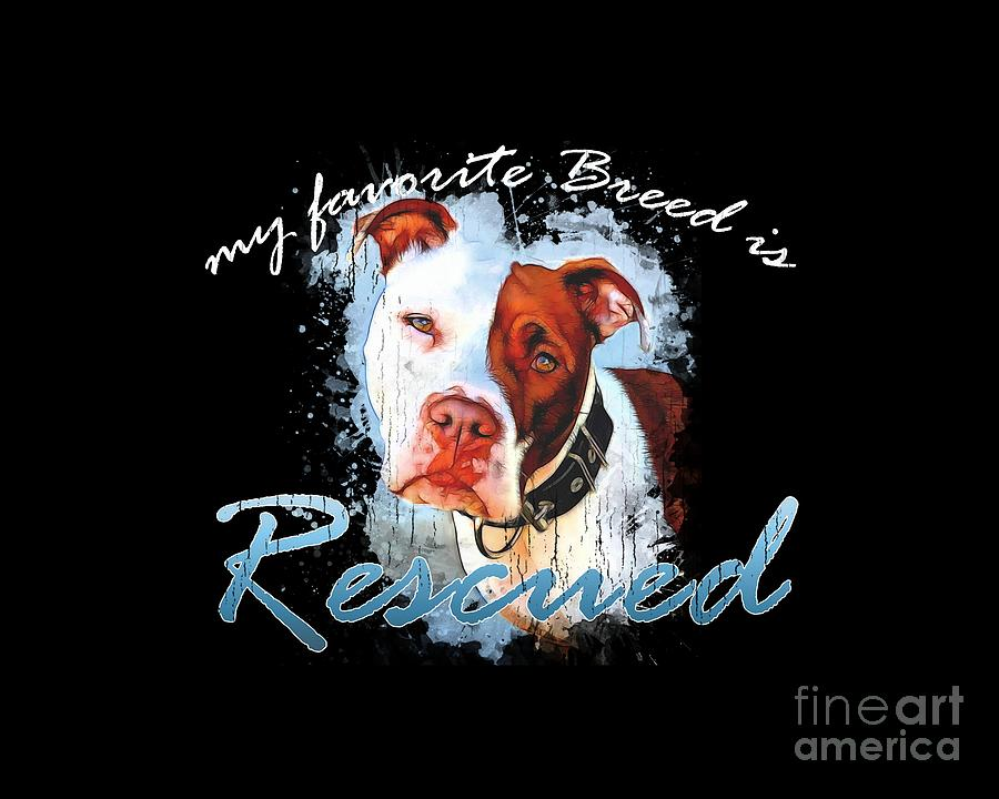 Pit Digital Art - My Favorite Breed Is Rescue Watercolor 3 by Tim Wemple