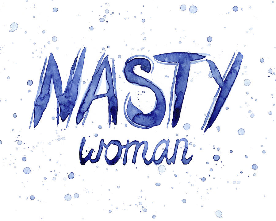 Hillary Painting - Nasty Woman Such A Nasty Woman Art by Olga Shvartsur