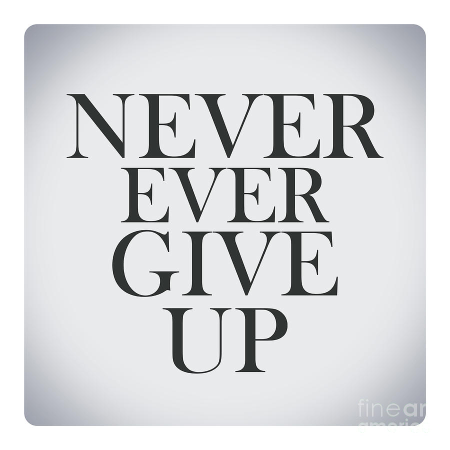 Never Give Up On Life Quotes Never Ever Give Upquote About Life Digital Artmohamed Elkhamisy