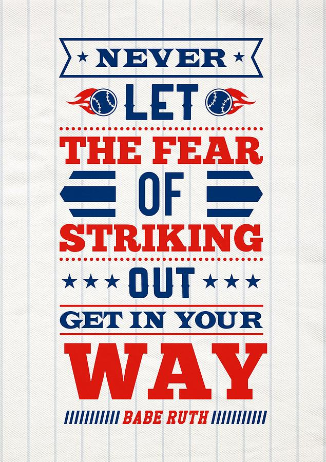 Never Let The Fear Of Striking Out Get In Your Way Quotes Poster