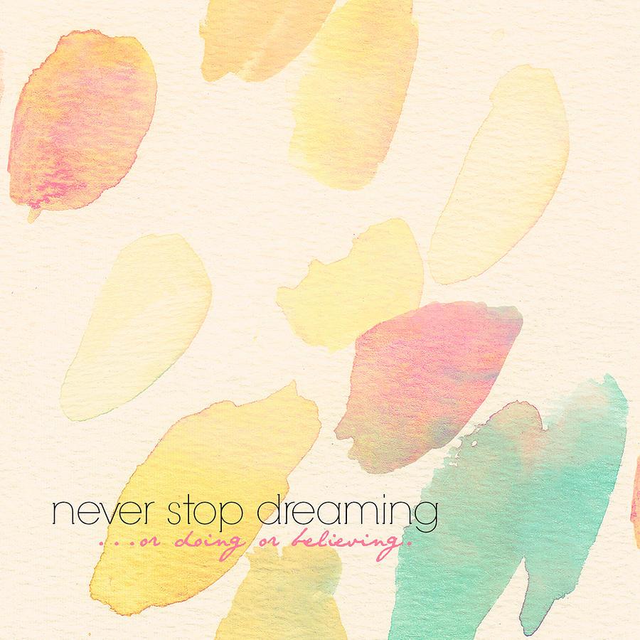 Brandi Fitzgerald Digital Art - Never Stop Dreaming Doing Believing by Brandi Fitzgerald