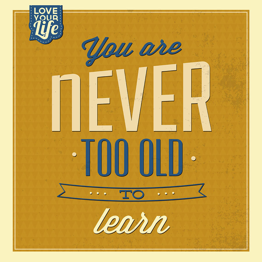 Motivation Digital Art - Never Too Old by Naxart Studio