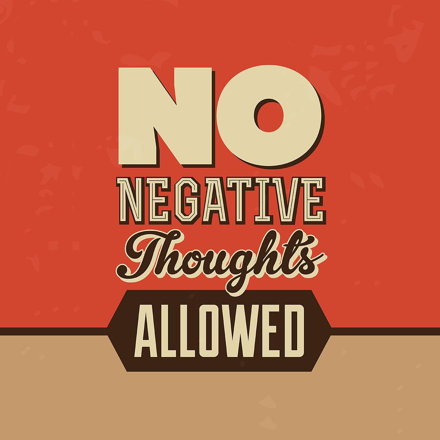 Motivational Digital Art - No Negative Thoughts Allowed by Naxart Studio