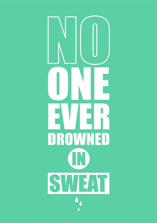 No one ever drowned in sweat gym inspirational quotes