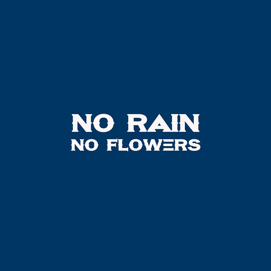 Motivational Painting - No Rain No Flowers - Life Inspirational Quote by Celestial Images