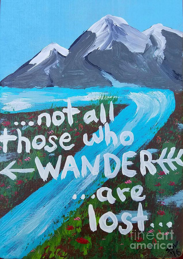 Not Painting - Not All Those Who Wander Are Lost  by Scott D Van Osdol