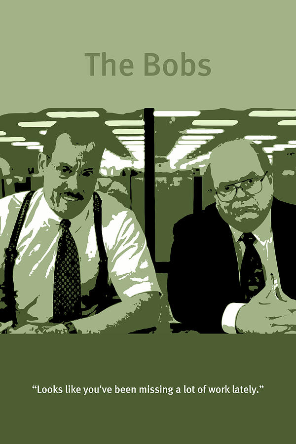 Office Space The Bobs Bob Slydell And Bob Porter Movie Quote Poster Series  008